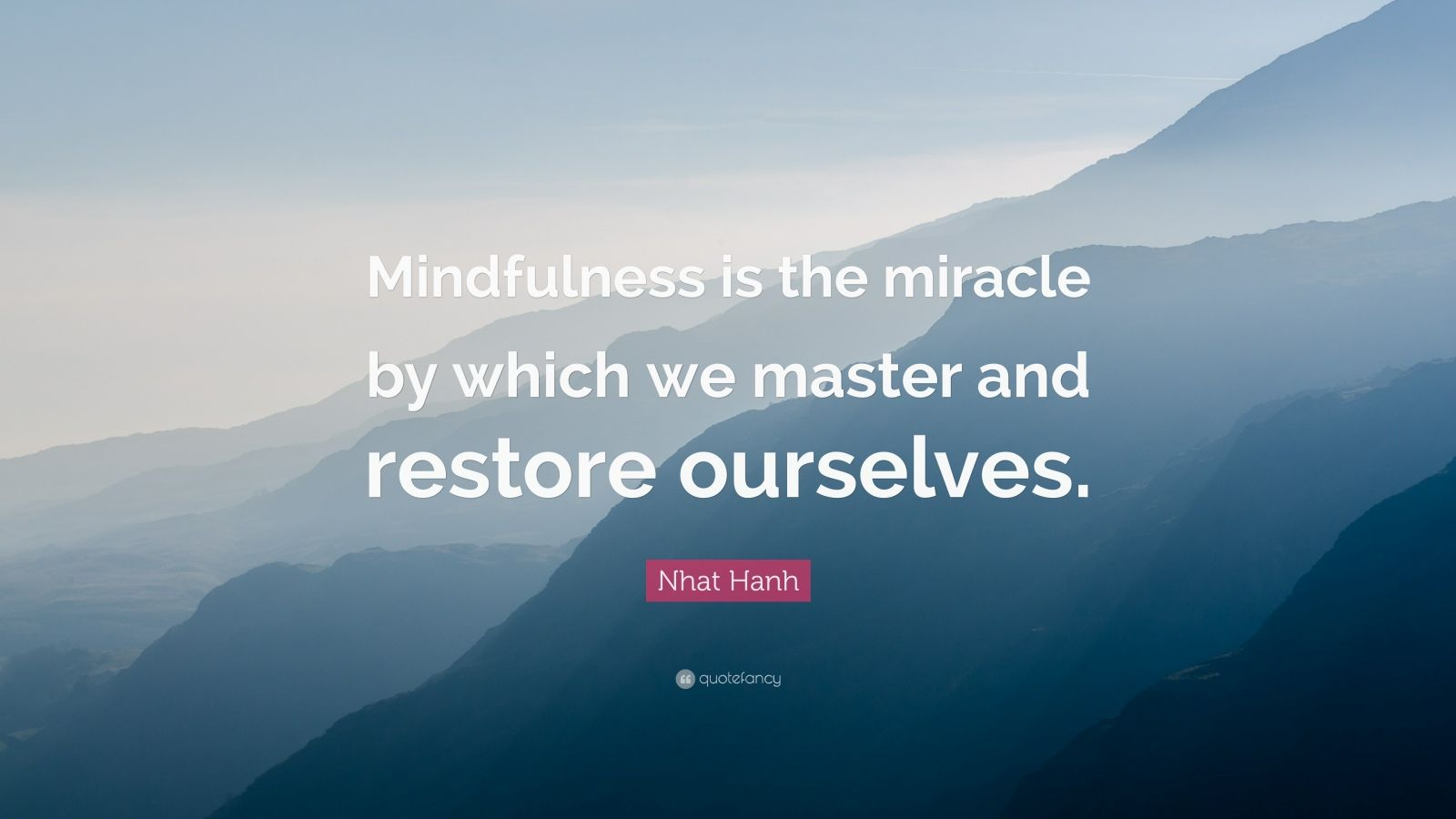 """Nhat Hanh Quote: """"Mindfulness is the miracle by which we master and restore ourselves."""""""