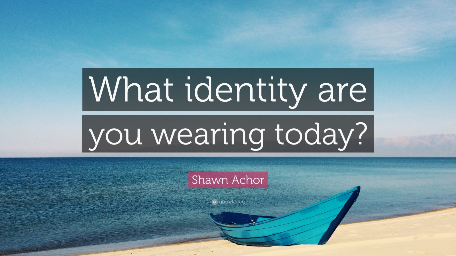 """Shawn Achor Quote: """"What identity are you wearing today?"""""""