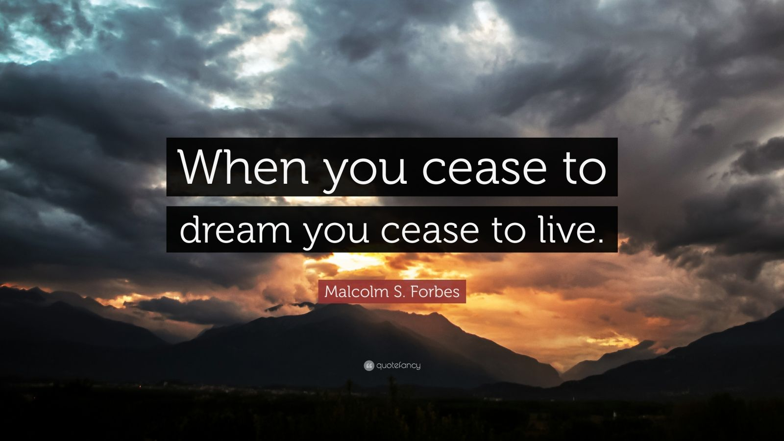 "Malcolm S. Forbes Quote: ""When you cease to dream you cease to live."""