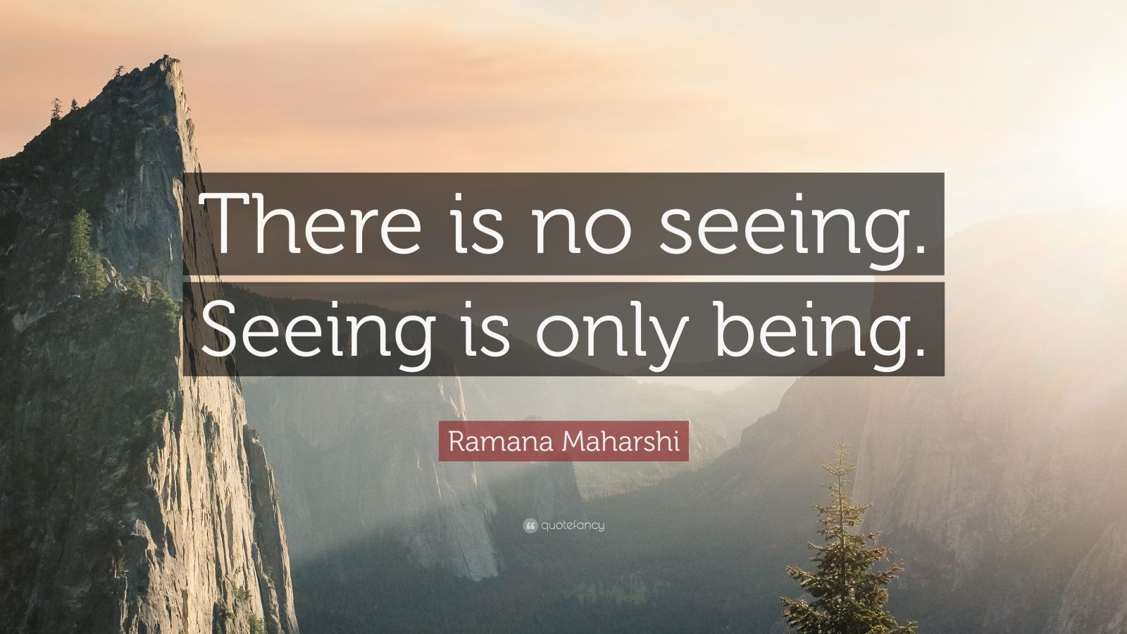 """Ramana Maharshi Quote: """"There is no seeing. Seeing is only being."""""""