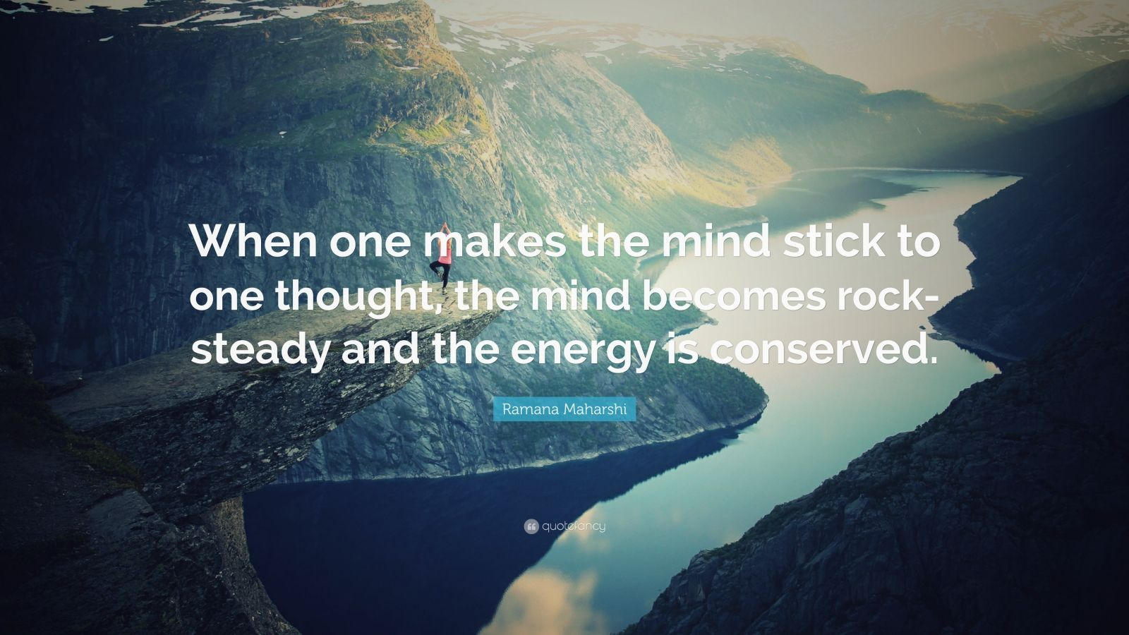 "Ramana Maharshi Quote: ""When one makes the mind stick to one thought, the mind becomes rock-steady and the energy is conserved."""