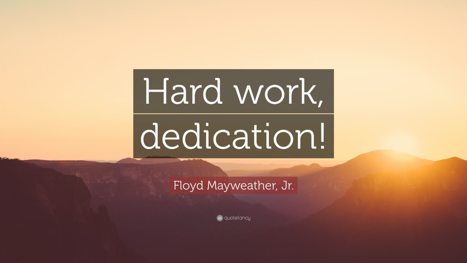"Floyd Mayweather, Jr. Quote: ""Hard work, dedication!"""