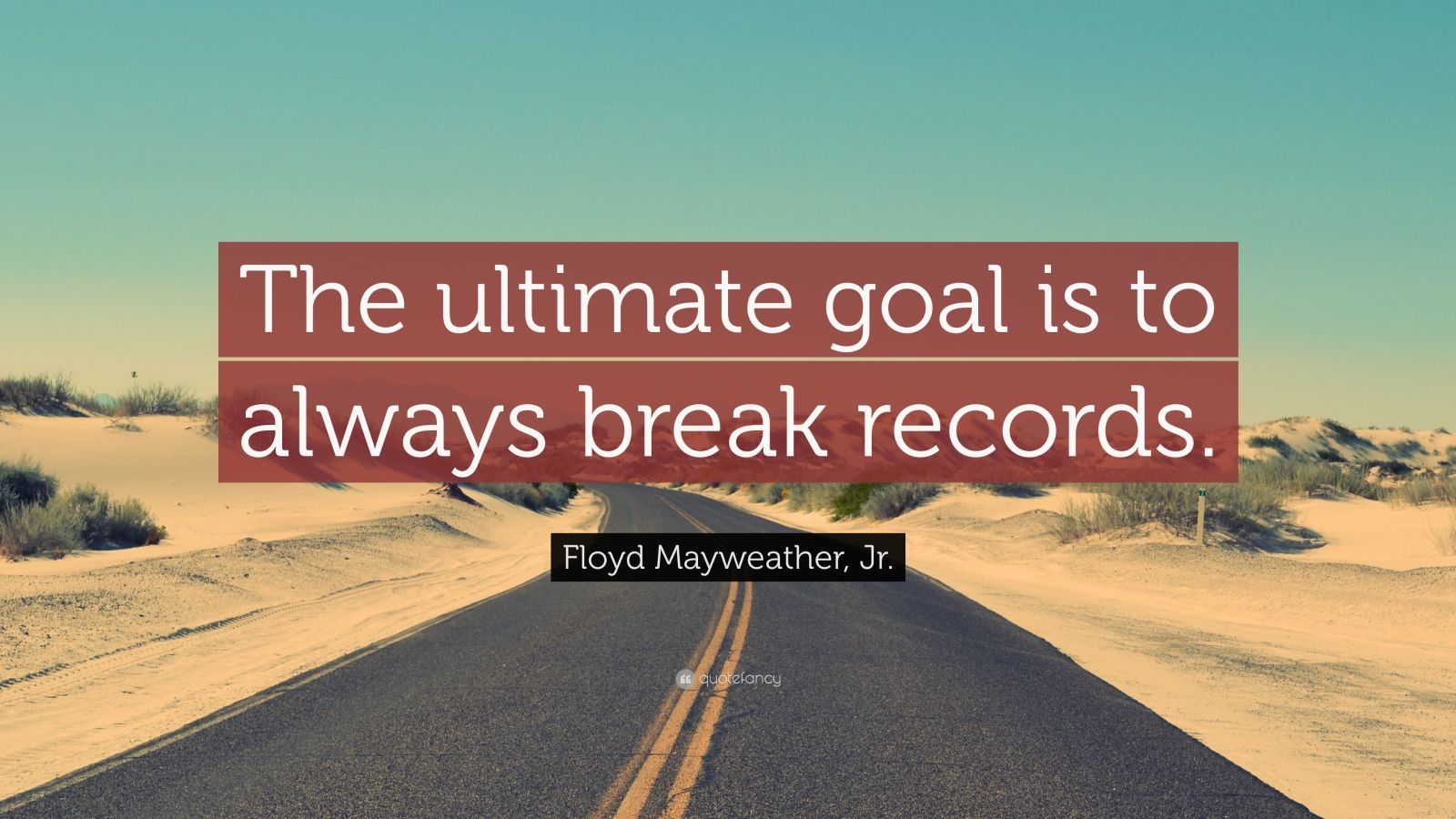 """Floyd Mayweather, Jr. Quote: """"The ultimate goal is to always break records."""""""