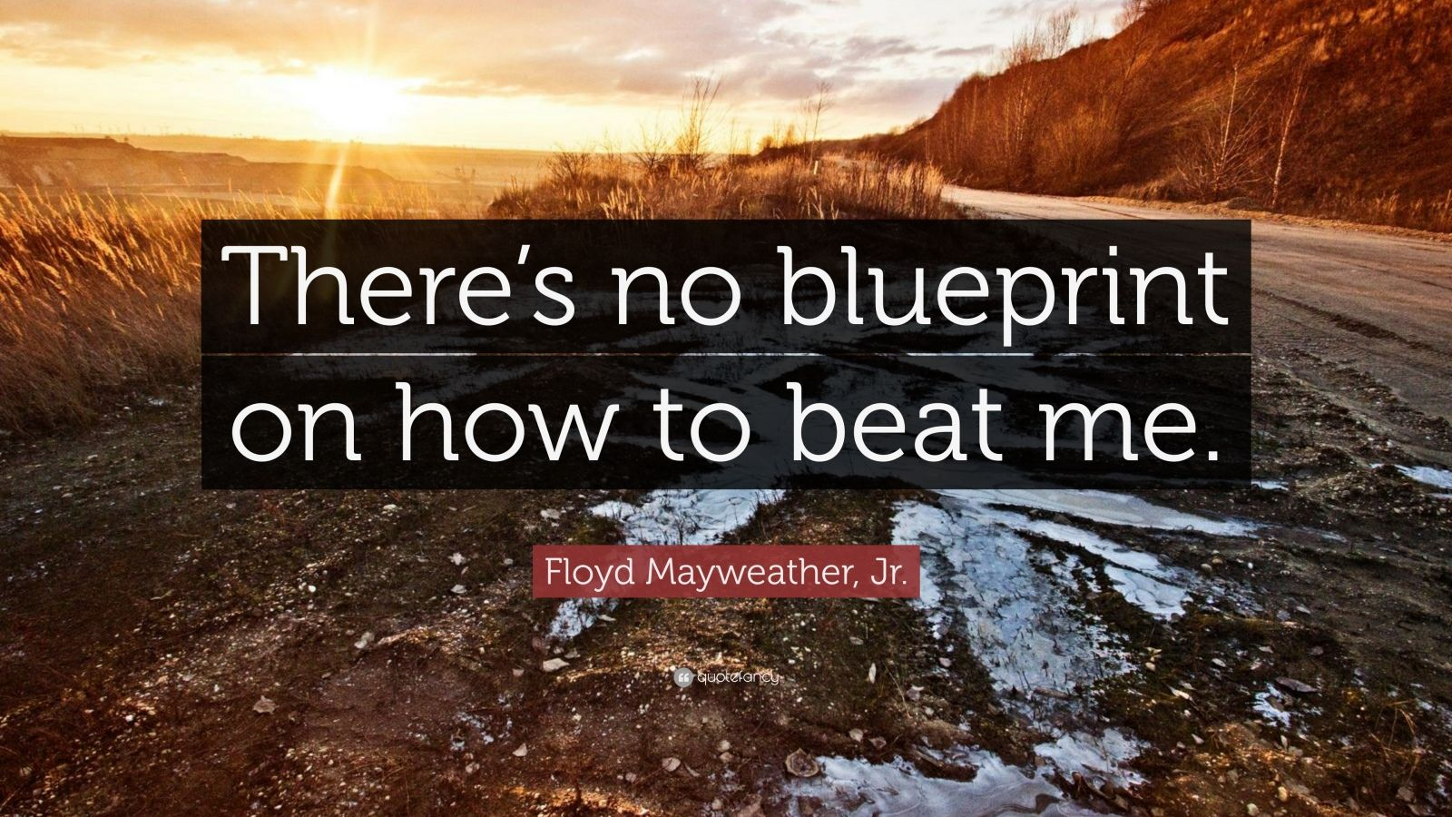 "Floyd Mayweather, Jr. Quote: ""There's no blueprint on how to beat me."""