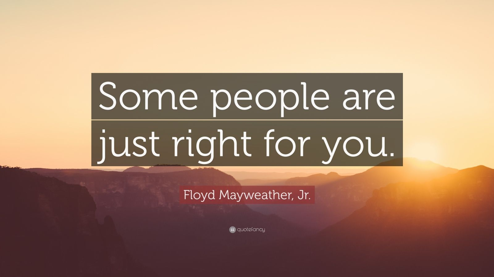 """Floyd Mayweather, Jr. Quote: """"Some people are just right for you."""""""