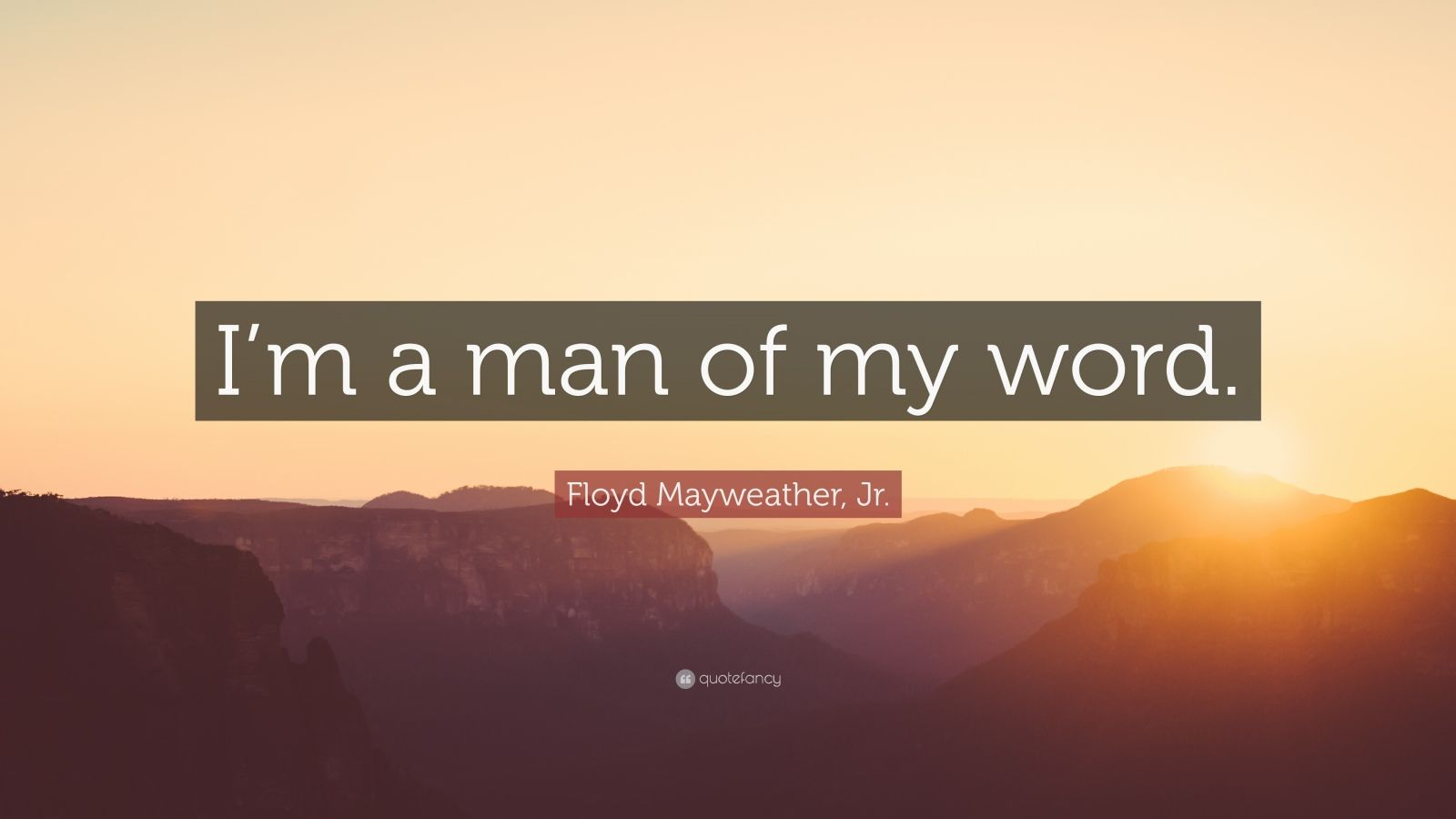 "Floyd Mayweather, Jr. Quote: ""I'm a man of my word."""