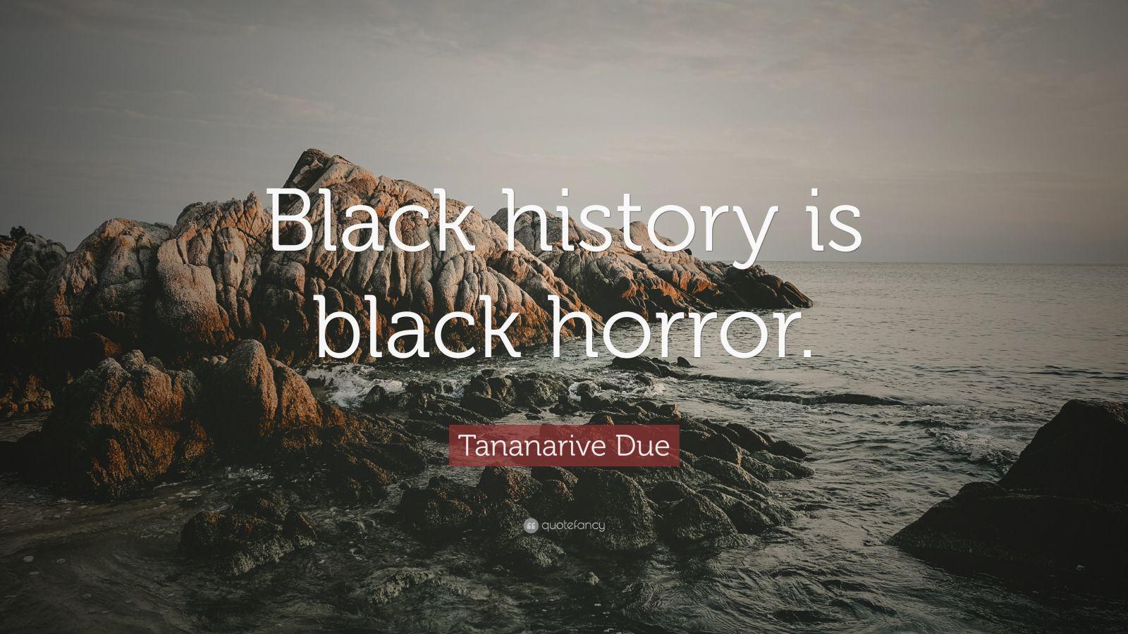 "Tananarive Due Quote: ""Black history is black horror."" (2 ..."