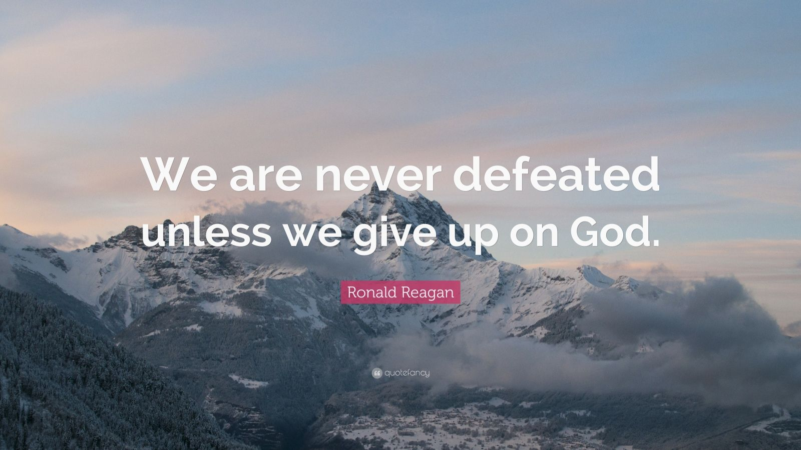 "Ronald Reagan Quote: ""We are never defeated unless we give up on God."""