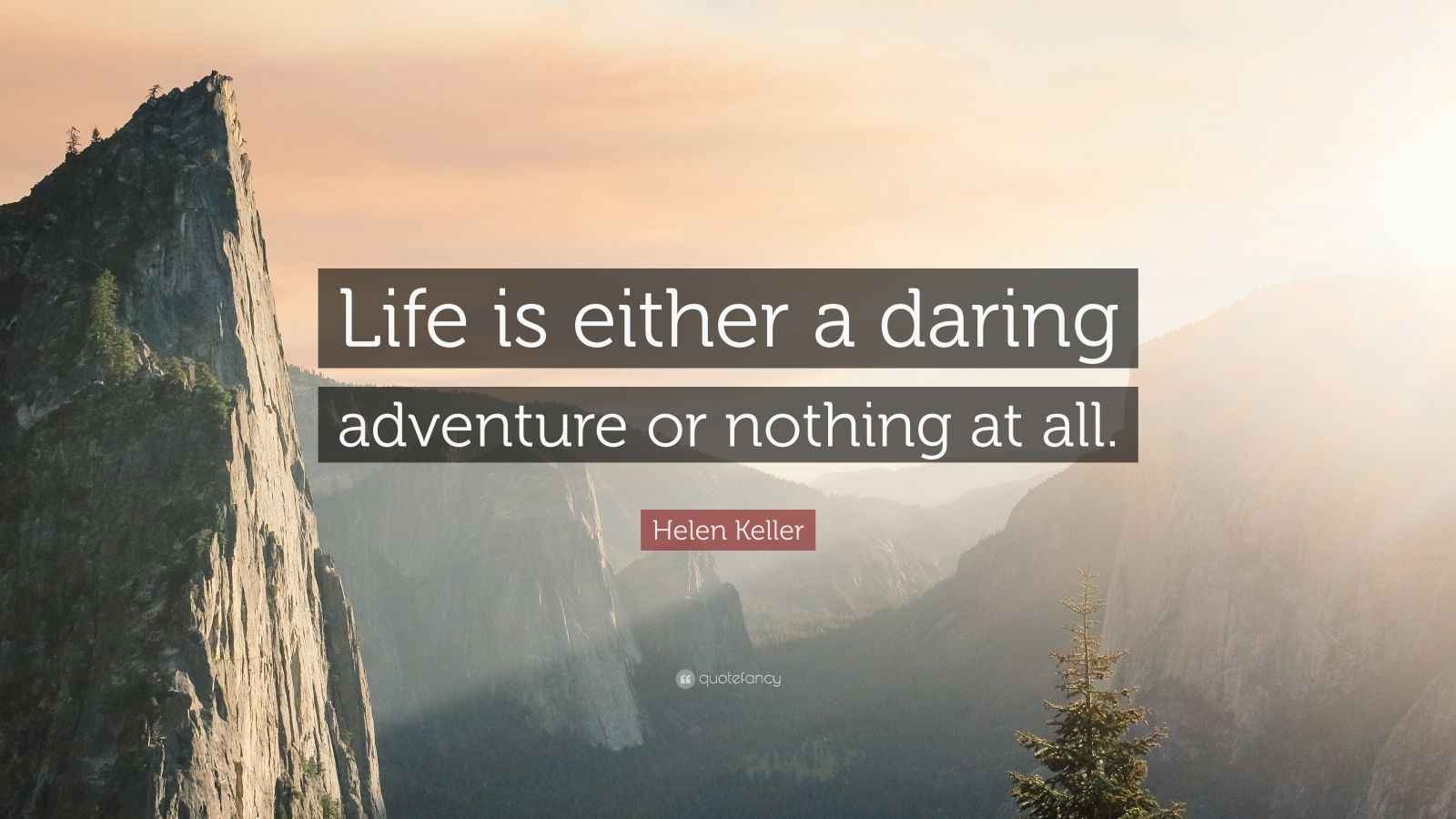 """an analysis of the quote life is either a daring adventure or nothing at all by helen keller Life is either a daring adventure or nothing""""  i'm with helen keller, security is  mostly a superstition, like stepping on a crack in the sidewalk to."""