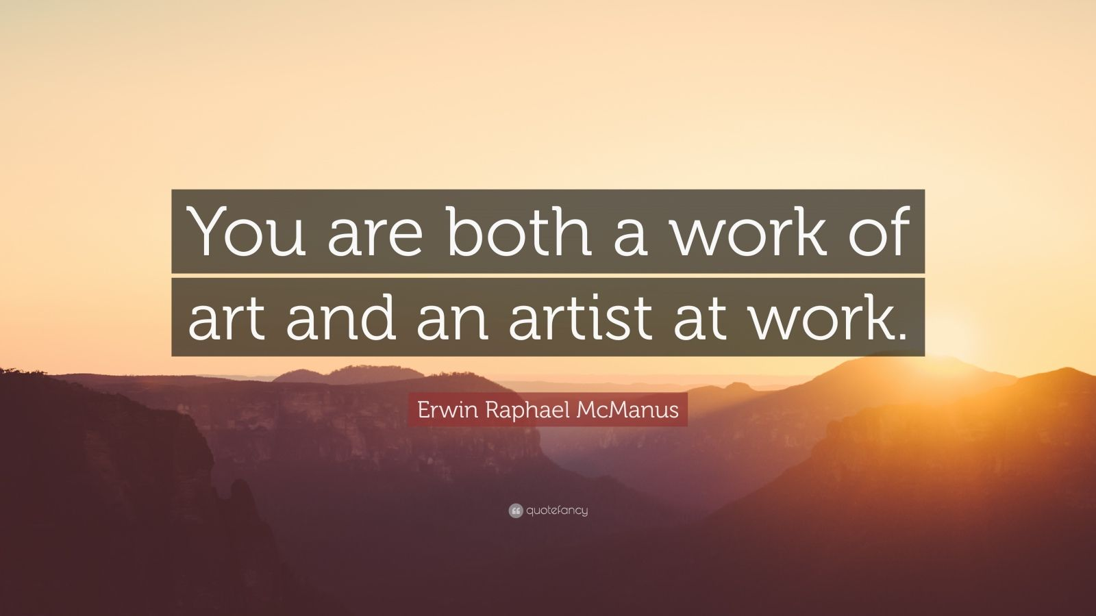 """Erwin Raphael McManus Quote: """"You are both a work of art and an artist at work."""""""