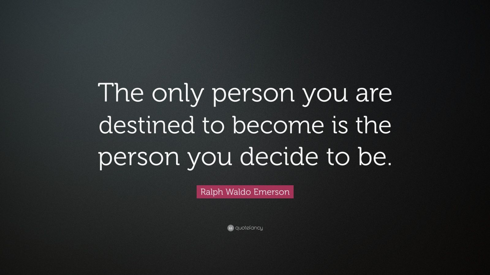 "Ralph Waldo Emerson Quote: ""The only person you are destined to become is the person you decide to be."""
