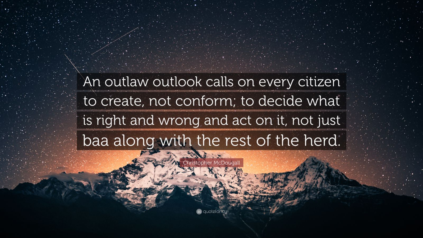 """Christopher McDougall Quote: """"An outlaw outlook calls on every citizen to create, not conform; to decide what is right and wrong and act on it, not just baa along with the rest of the herd."""""""