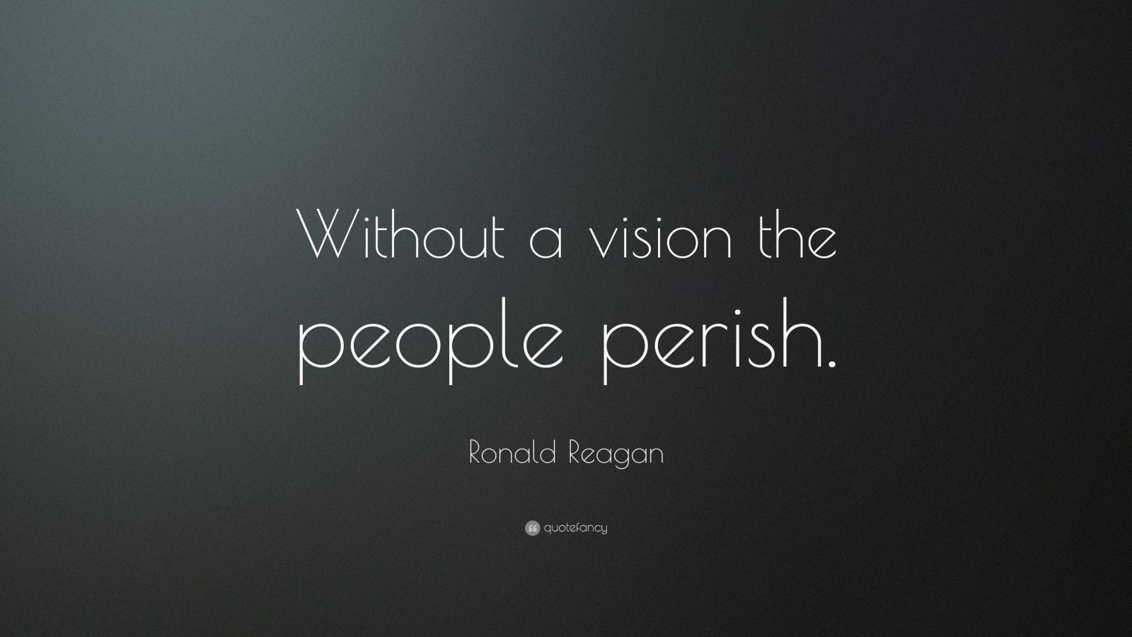 """Ronald Reagan Quote: """"Without a vision the people perish."""""""