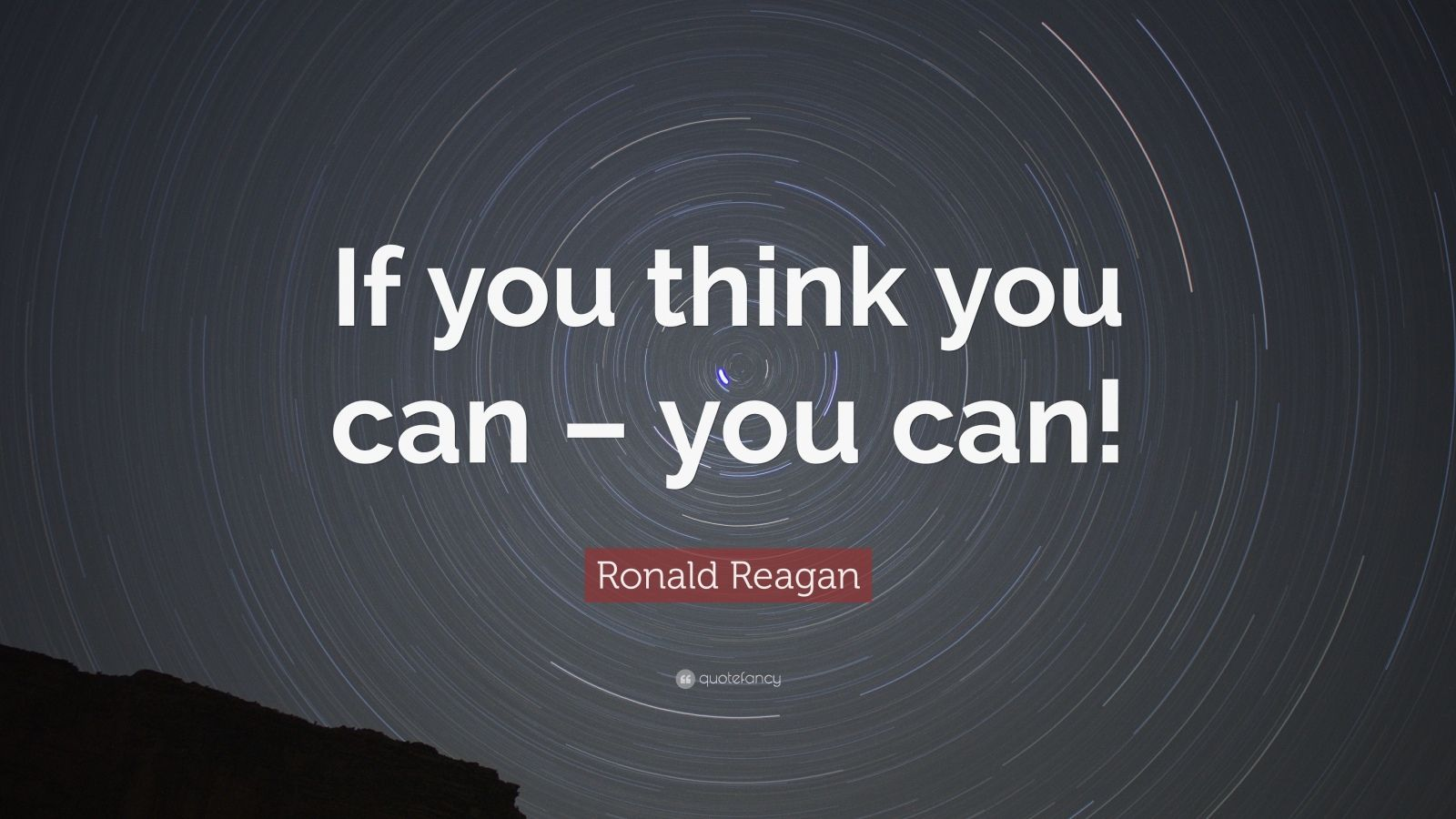 """Ronald Reagan Quote: """"If you think you can – you can!"""""""
