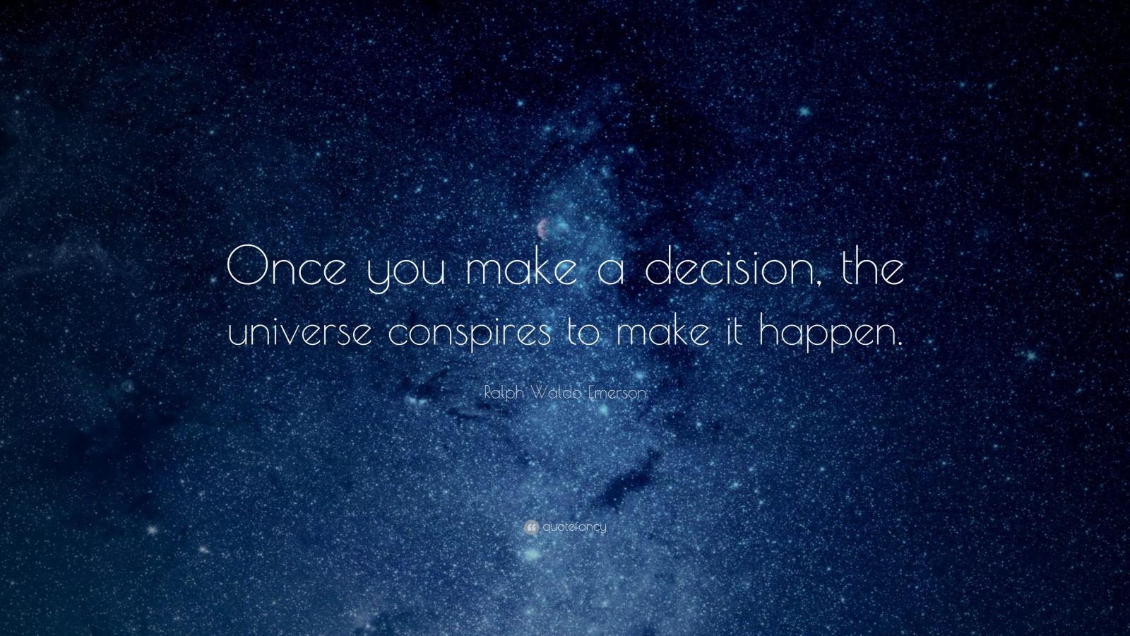 """Ralph Waldo Emerson Quote: """"Once you make a decision, the universe conspires to make it happen."""""""