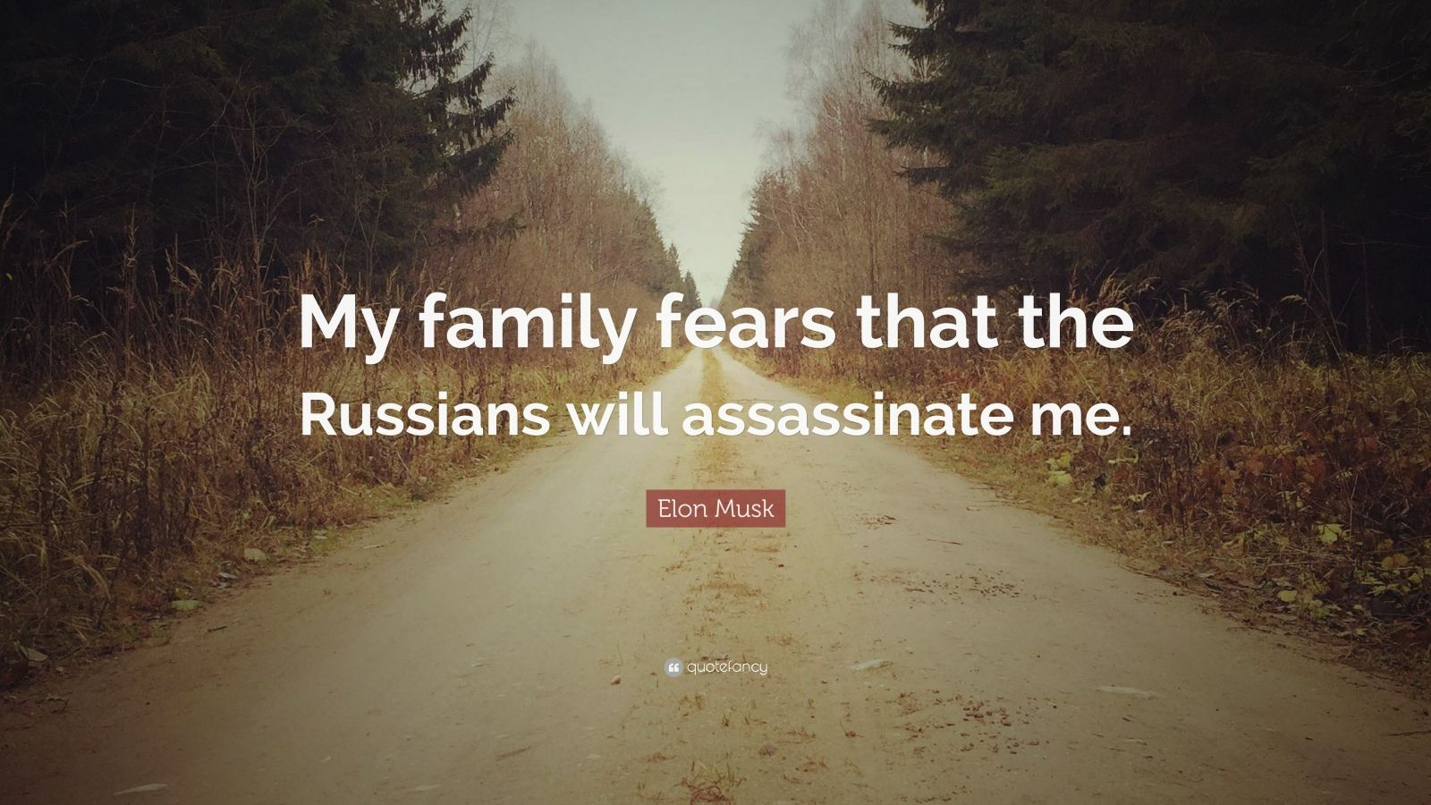 "Elon Musk Quote: ""My family fears that the Russians will assassinate me."""