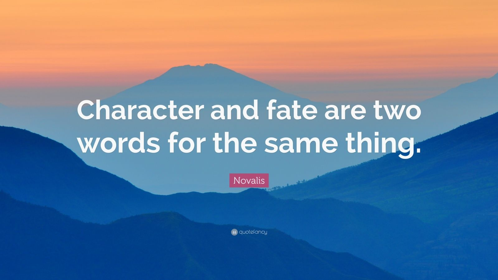 """Novalis Quote: """"Character and fate are two words for the same thing."""""""