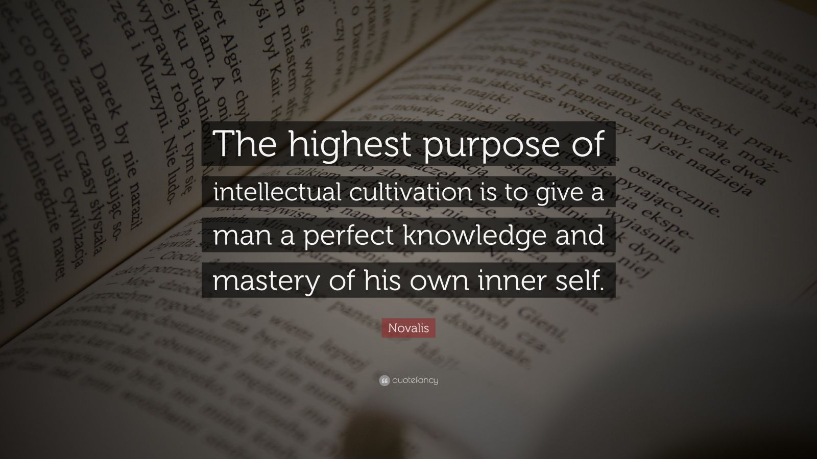 """Novalis Quote: """"The highest purpose of intellectual cultivation is to give a man a perfect knowledge and mastery of his own inner self."""""""