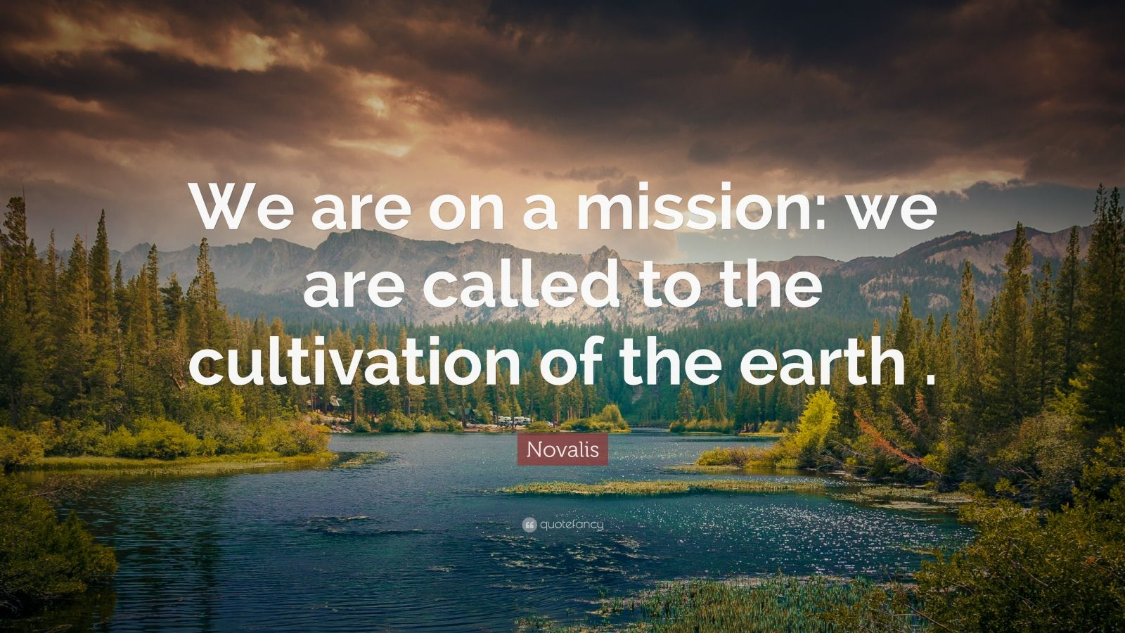 """Novalis Quote: """"We are on a mission: we are called to the cultivation of the earth ."""""""