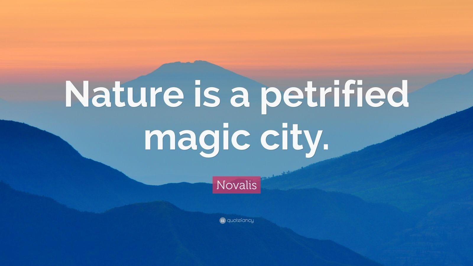"Novalis Quote: ""Nature is a petrified magic city."""