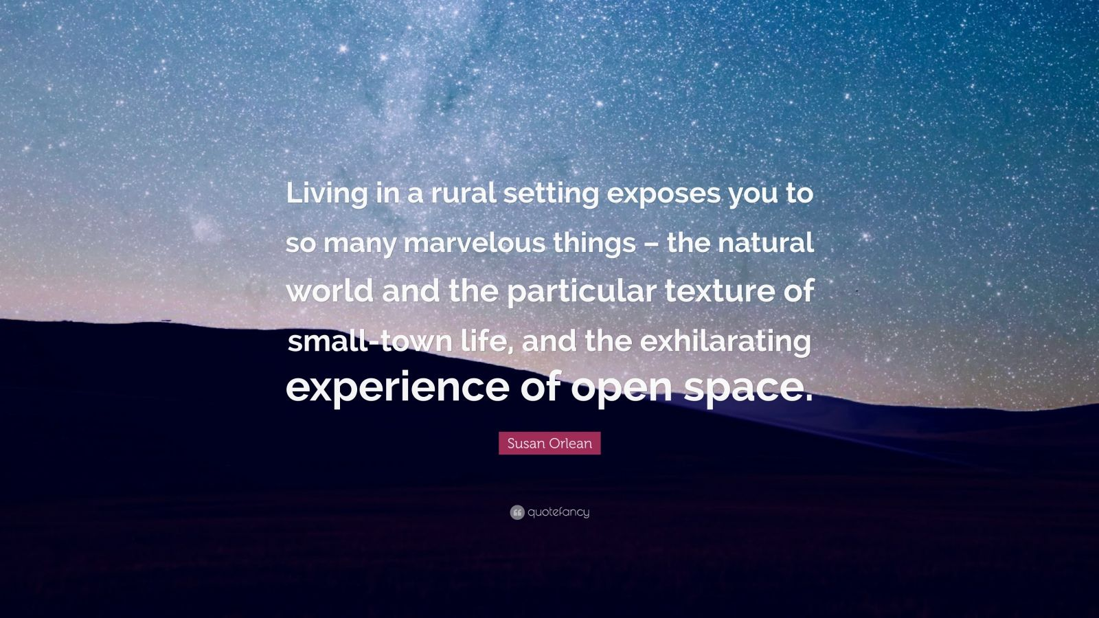 "Small Town Life Quotes Susan Orlean Quote ""Living In A Rural Setting Exposes You To So"