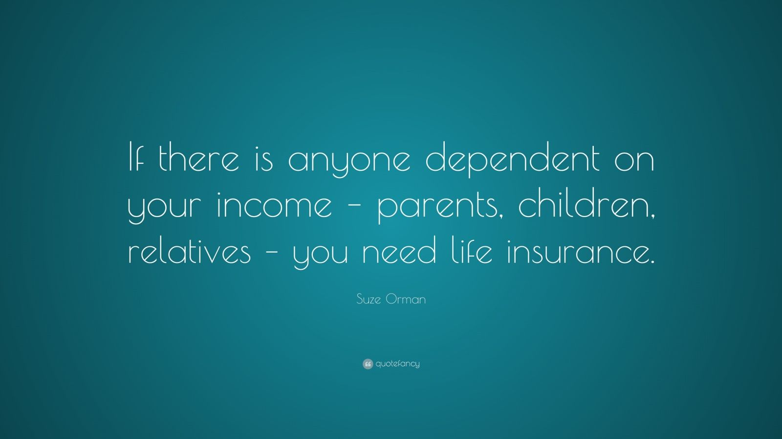 """Suze Orman Quote: """"If there is anyone dependent on your ..."""