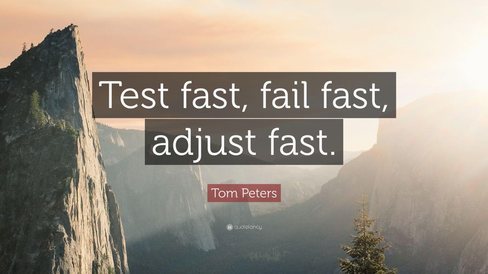 "Tom Peters Quote: ""Test fast, fail fast, adjust fast."""