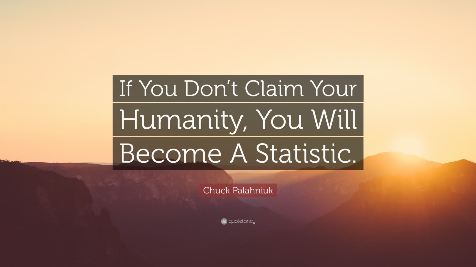 "Chuck Palahniuk Quote: ""If You Don't Claim Your Humanity, You Will Become A Statistic."""