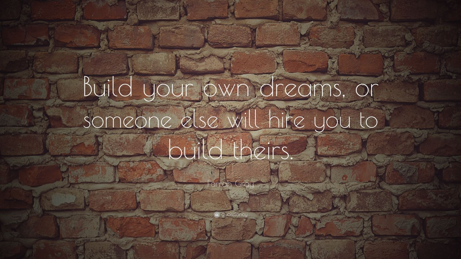 "Inspirational Entrepreneurship Quotes: ""Build your own dreams, or someone else will hire you to build theirs."" — Farrah Gray"