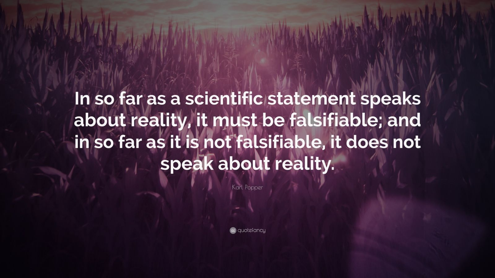 karl popper falsification Sir karl popper was one of the 20th century's most influential thinkers his contribution to the philosophy of science was to turn upside down ideas of how a theory might become established.