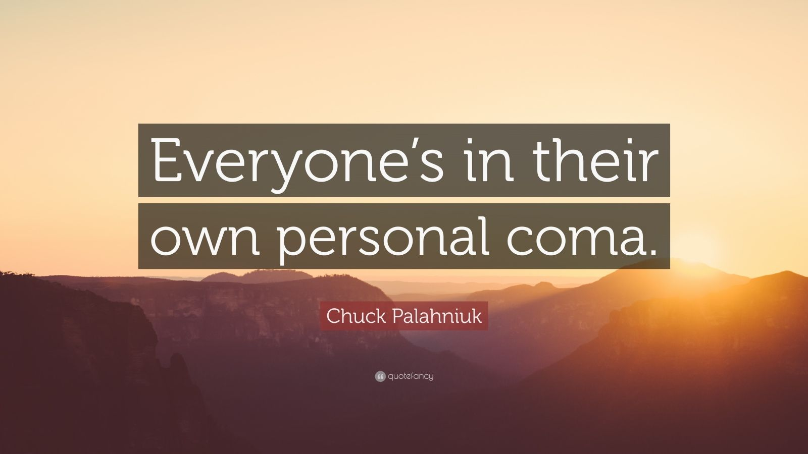 "Chuck Palahniuk Quote: ""Everyone's in their own personal coma."""