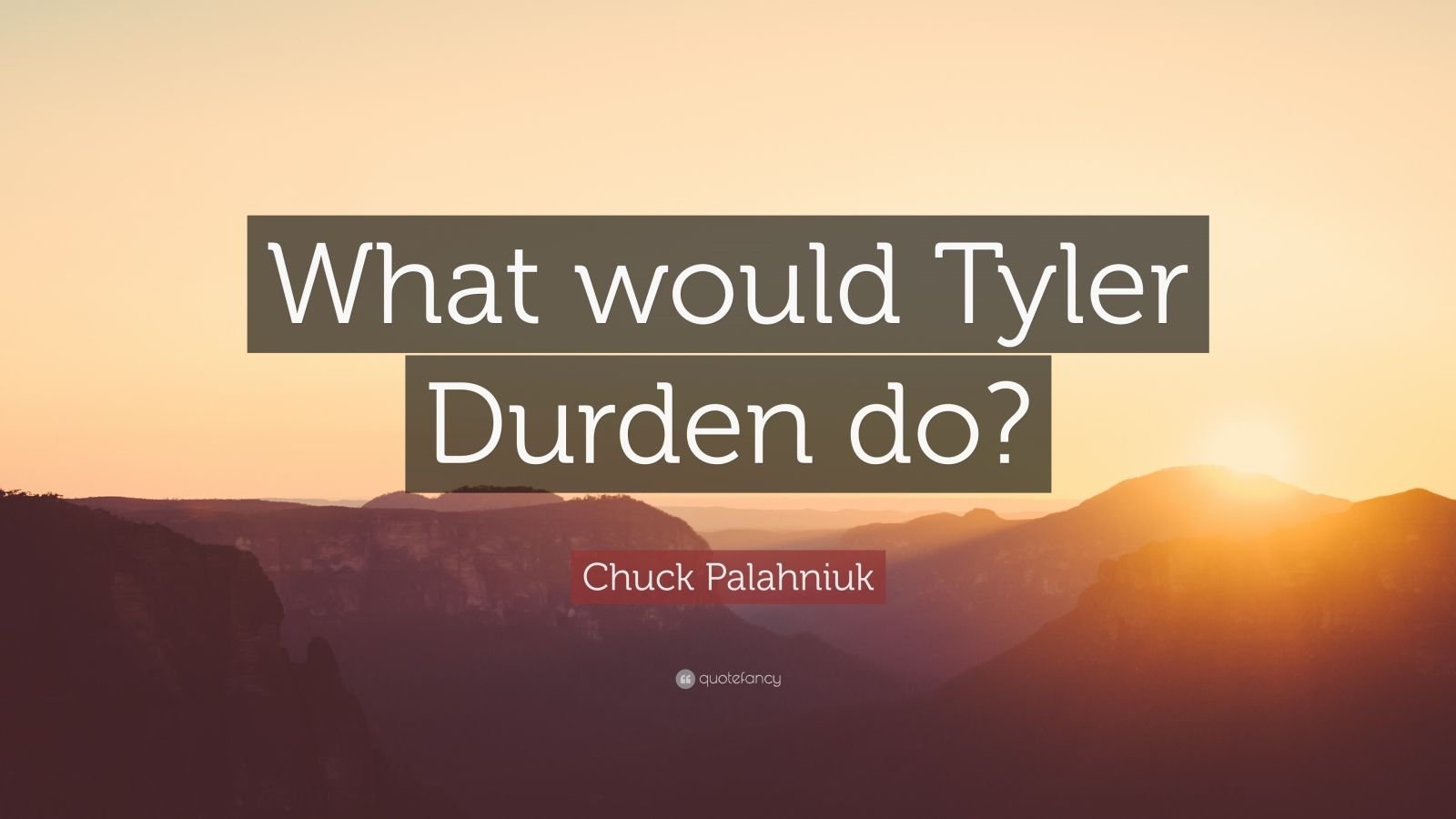 "Chuck Palahniuk Quote: ""What would Tyler Durden do?"""