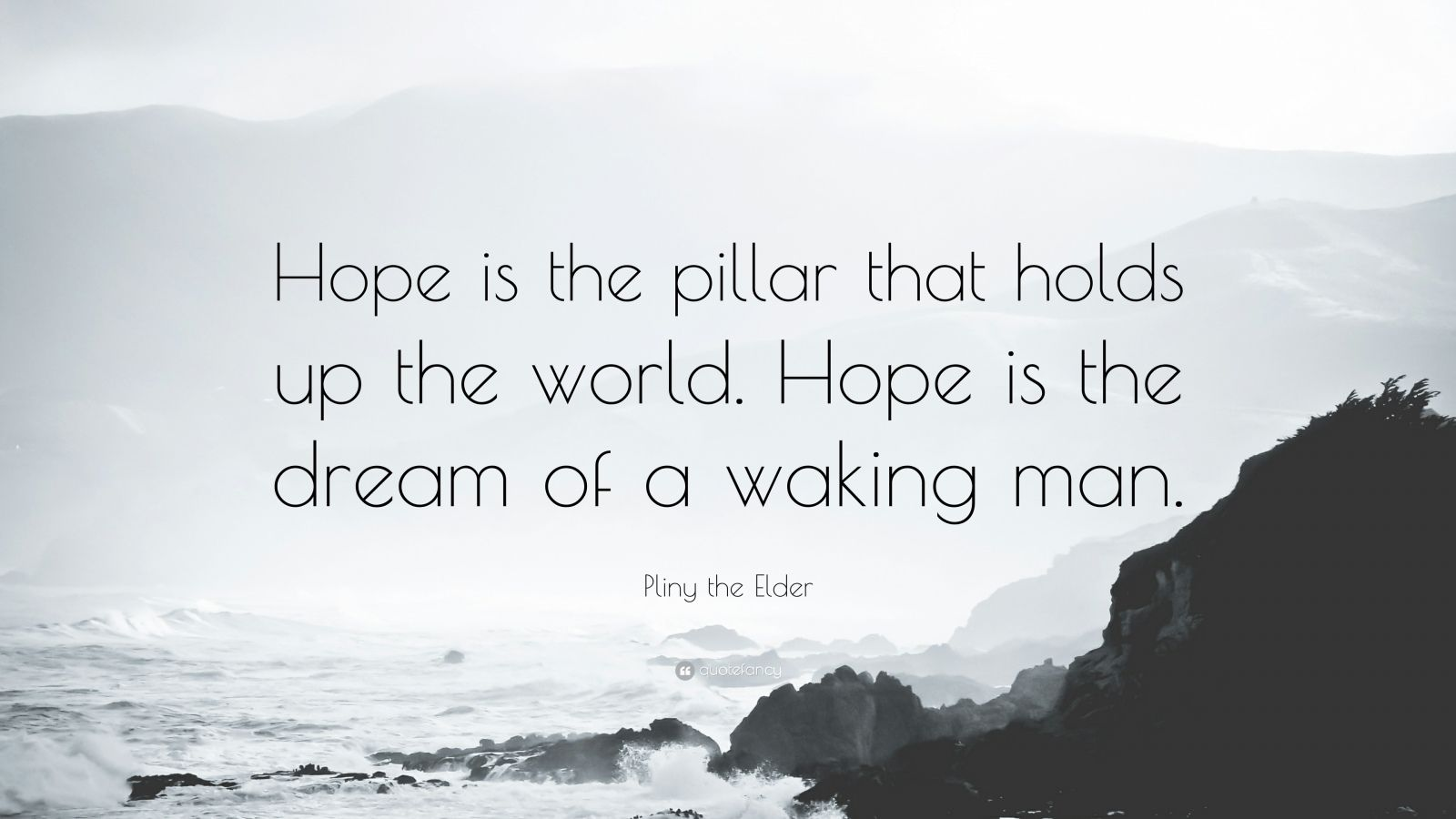"""Pliny the Elder Quote: """"Hope is the pillar that holds up the world. Hope is the dream of a waking man."""""""