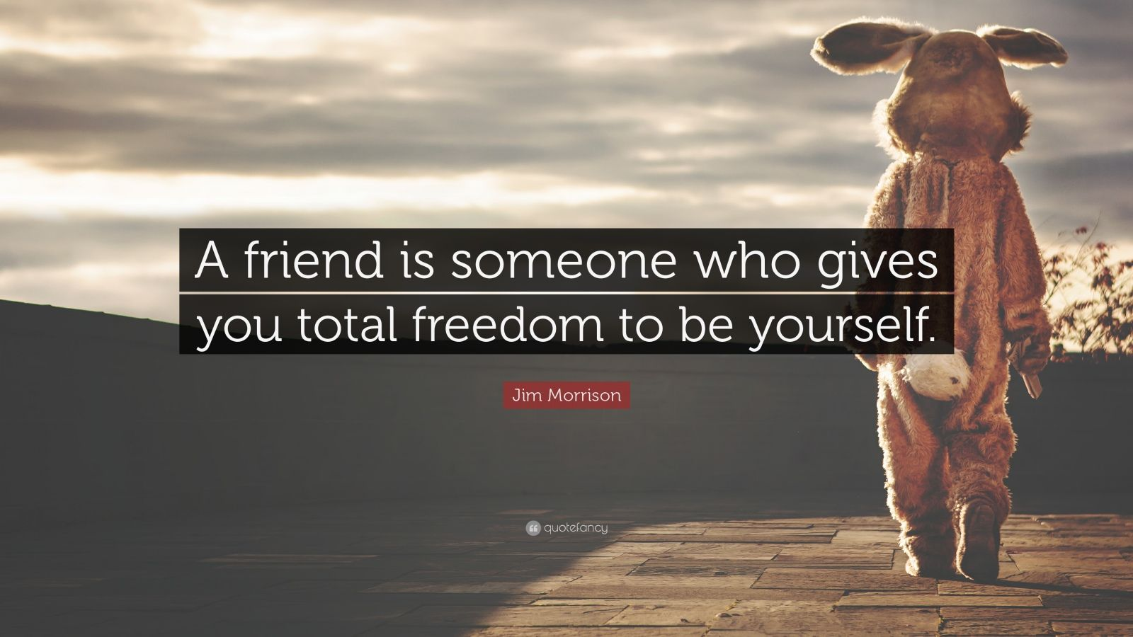 "Friendship Quotes: ""A friend is someone who gives you total freedom to be yourself."" — Jim Morrison"
