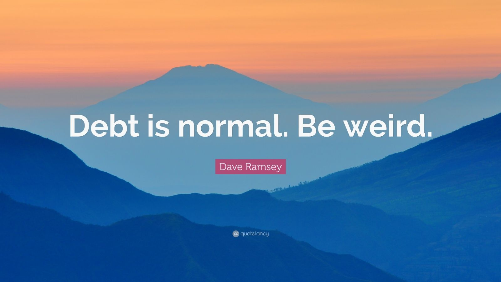 """Dave Ramsey Quote: """"Debt is normal. Be weird."""""""