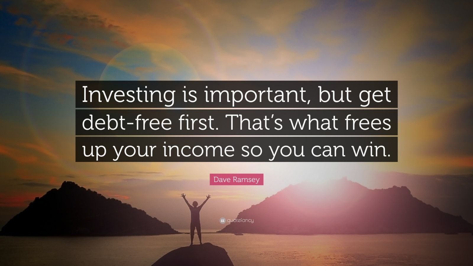 "Dave Ramsey Quote: ""Investing is important, but get debt-free first. That's what frees up your income so you can win."""