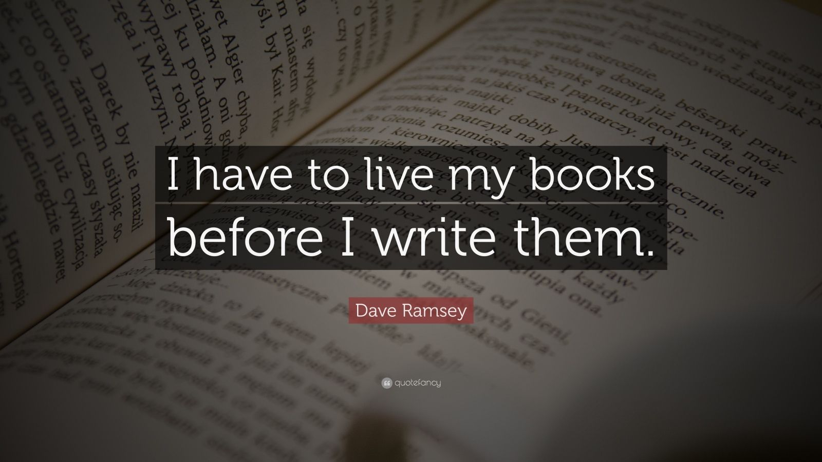 """Dave Ramsey Quote: """"I have to live my books before I write them."""""""