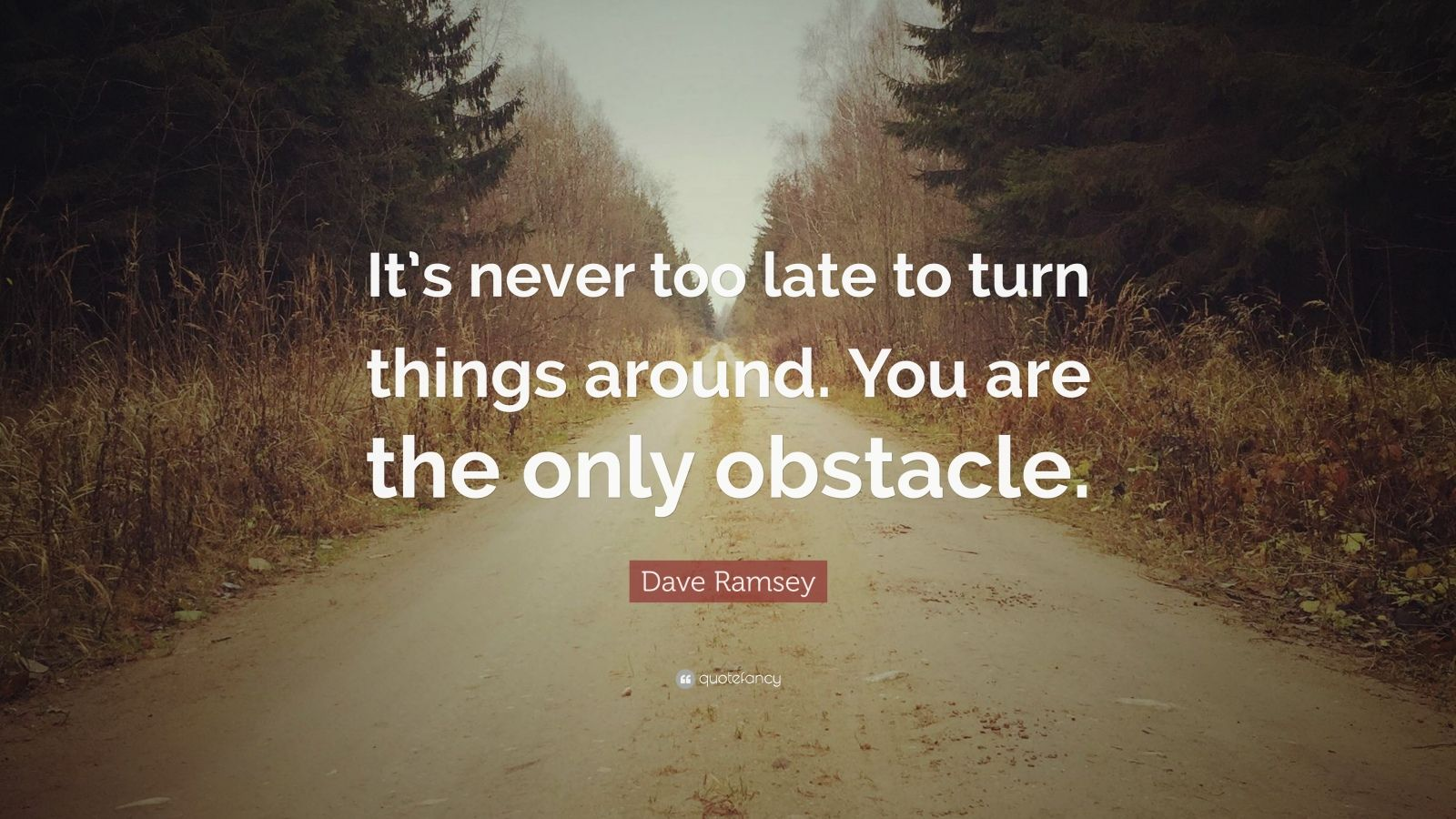 """Dave Ramsey Quote: """"It's never too late to turn things around. You are the only obstacle."""""""