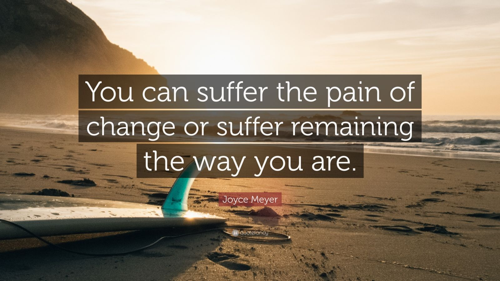 Joyce Meyer Quote You Can Suffer The Pain Of Change Or Suffer