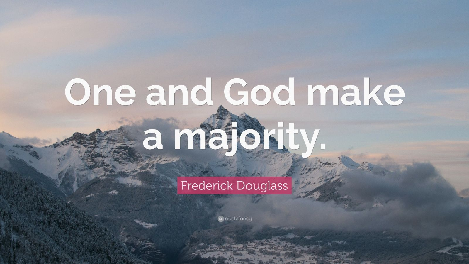 "Frederick Douglass Quote: ""One and God make a majority."""
