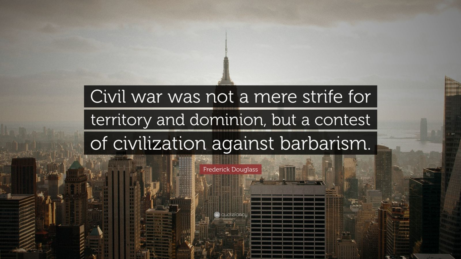 """Frederick Douglass Quote: """"Civil war was not a mere strife for territory and dominion, but a contest of civilization against barbarism."""""""