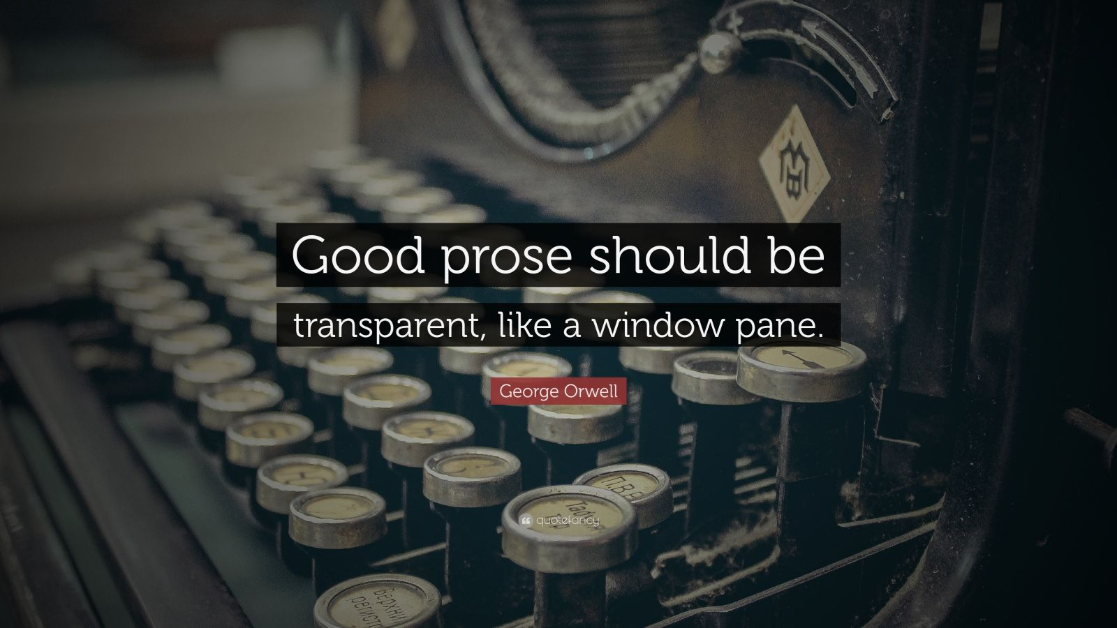 "George Orwell Quote: ""Good prose should be transparent, like a window pane."""