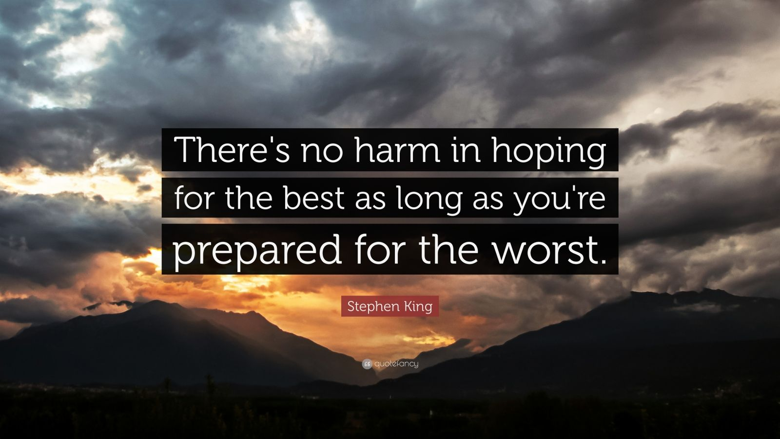 "Stephen King Quote: ""There's no harm in hoping for the best as long as you're prepared for the worst."""