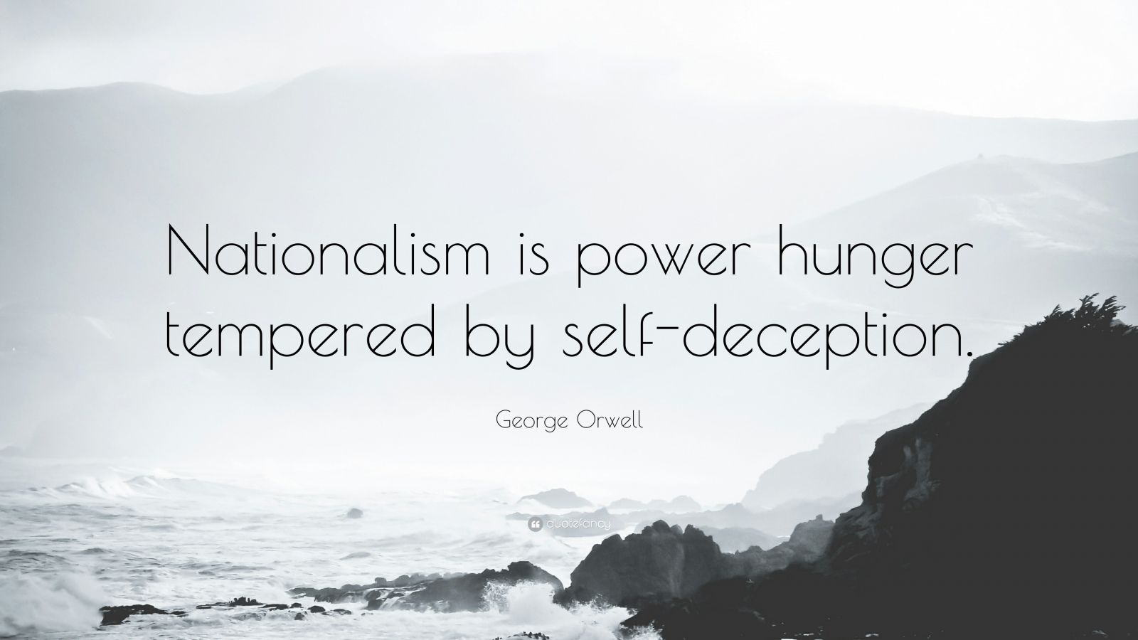 """George Orwell Quote: """"Nationalism is power hunger tempered by self-deception."""""""