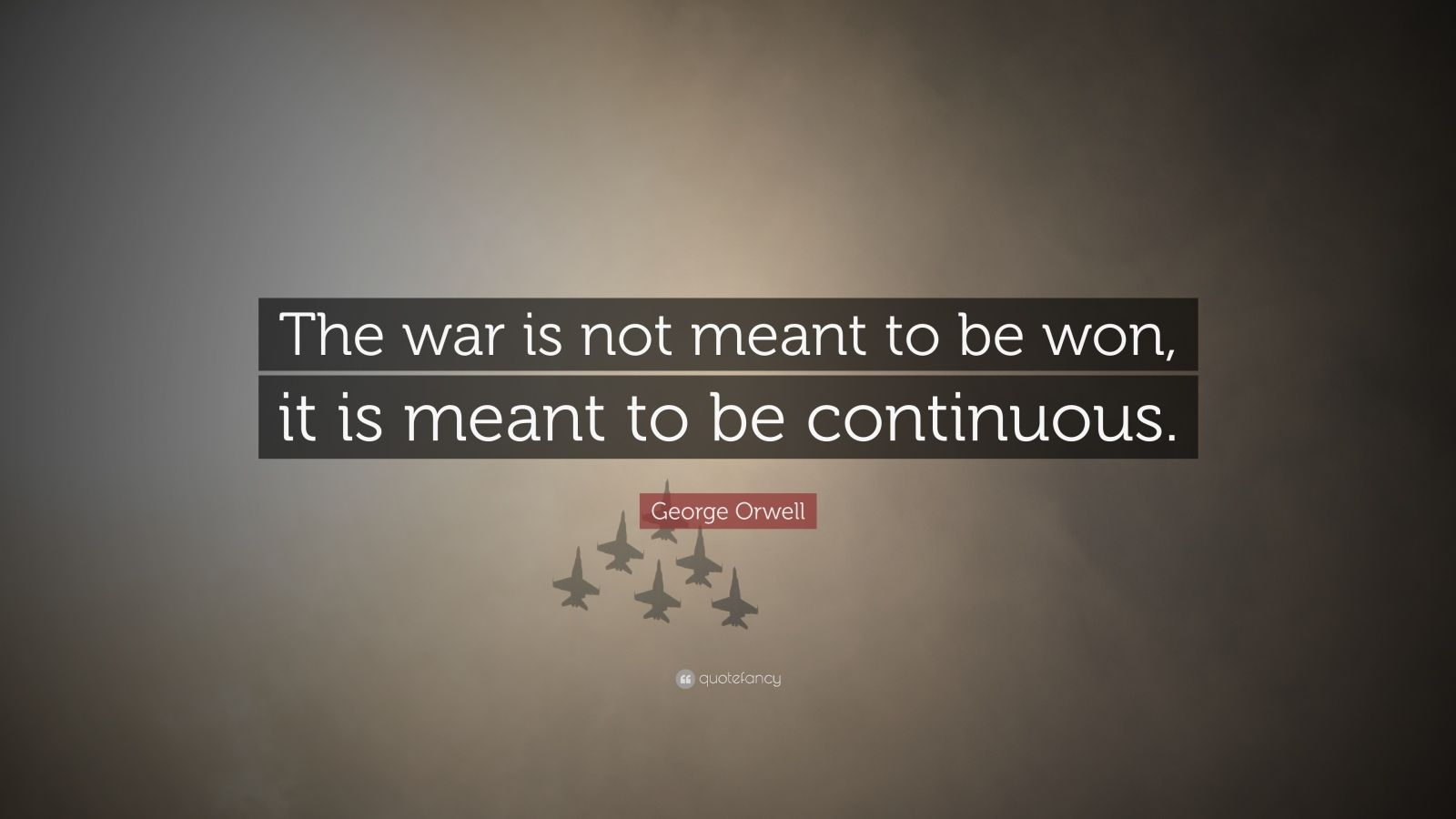 """George Orwell Quote: """"The war is not meant to be won, it is meant to be continuous."""""""