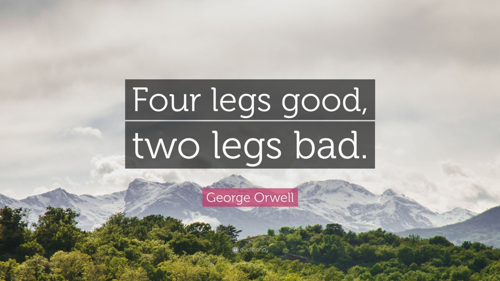 "George Orwell Quote: ""Four legs good, two legs bad."""
