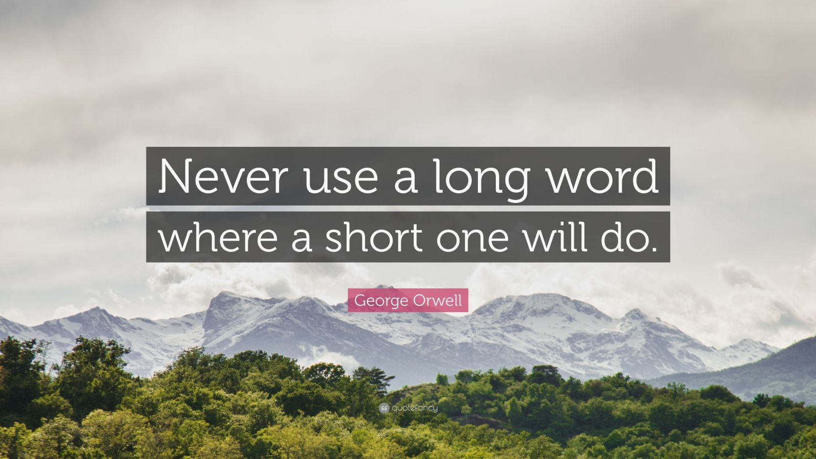 "George Orwell Quote: ""Never use a long word where a short one will do."""