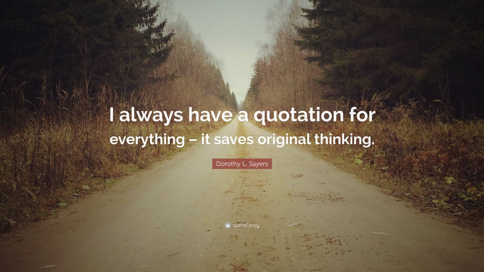 """I always have a quotation for everything – it saves original thinking.""Get Inspired. Get Motivated."