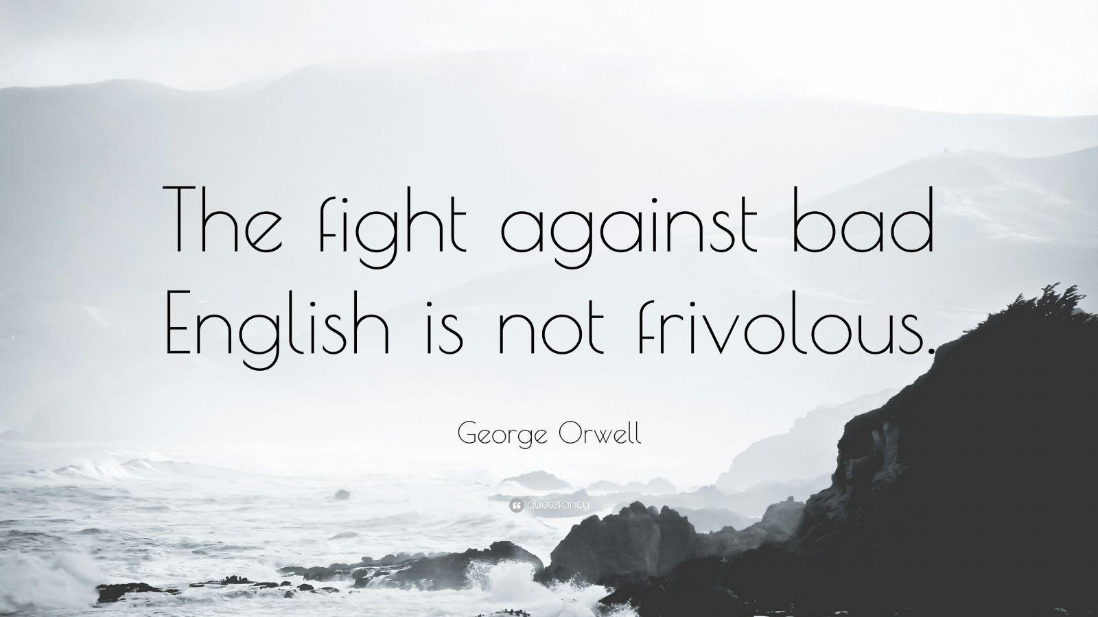 """George Orwell Quote: """"The fight against bad English is not frivolous."""""""