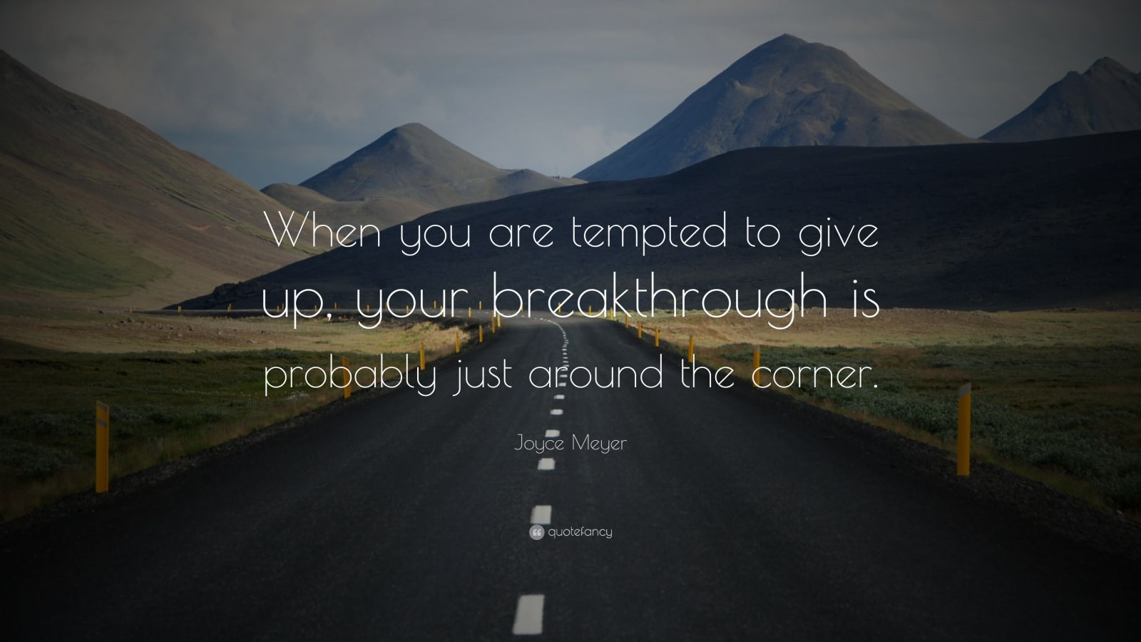 "Joyce Meyer Quote: ""When you are tempted to give up, your breakthrough is probably just around the corner."""